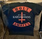 Kyпить HOLT AWAITS KILL THE KARDASHIANS SHIRT! на еВаy.соm
