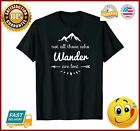 Not All Those Who Wander Are Lost Funny Hiking Outdoor Gift TShirt