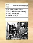 The history of Jack Wilks, a lover of liberty. . Contributors<|