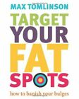 Target Your Fat Spots: How to banish your bulges, Max Tomlinson, Like New, Paper