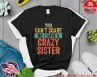 You Can't Scare Me I Have A Crazy Sister Funny Brothers Gift Funny Tee Shirt