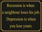 4053 RECESSION IS WHEN A NEIGHBOUR LOSES HIS JOB METAL WALL SIGN BRAND NEW