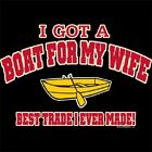 GOT A BOAT FOR MY WIFE T-SHIRT (UNISEX FIT) NOVELTY FUNNY FISHING