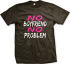 No Boyfriend No Problem Single Party Sex Summer FREE SHIPPING New Men T-shirt