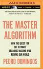 The Master Algorithm: How the Quest for the Ultimate Learning Machine Will Remak