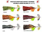 """MATZUO MONTUSO DOUBLE BLADE LARGE MUSKY / PIKE SPINNER  (9"""" & 11"""")"""