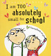 I Am Too Absolutely Small for School (Charlie & Lola Series), Lauren Child, Used