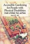 Accessible Gardening for People With Physical Disabilities: A Guide to Methods,
