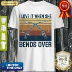 I Love It When She Bends Over Fishing T-Shirt Funny Vintage Gift Men Women