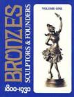 Antique Bronzes Sculptors & Foundries 1800-1930 Statues & Sculptures Ref Guide