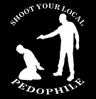 Kyпить Shoot Your Local Pedophile Vinyl Decal | Kill Dealer Heroin Sticker ANY COLOR! на еВаy.соm