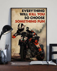 Motor Racing Everything Will Kill You So Choose Something Fun Poster No Frame A