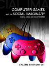 Computer Games And The Social Imaginary - 9780745641119