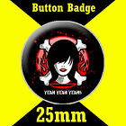 "YEAH YEAH YEAH - BUTTON BADGES - 25mm/1"" FITTED WITH D PIN MULITPLE LISTING -CD1"