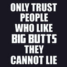 ONLY TRUST PEOPLE WHO LIKE BIG BUTTS T Shirt funny Sir Mix-A-Lot Baby got back