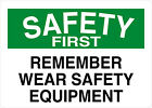 Remember Wear Safety Equipment Safety First OSHA / ANSI LABEL DECAL STICKER