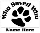Customized Who Saved Who decal pet rescue stickers who saved who decal