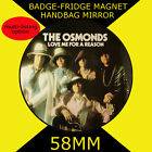 THE OSMONDS- LOVE ME FOR A REASON -58 MM BADGE-FRIDGE MAGNET OR HANDBAG MIRROR -