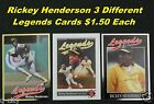 RICKEY HENDERSON _ 3 Different LEGENDS Cards $1.50 Each _ Choose 1 or More
