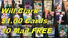 WILL CLARK _ 18 Different Cards $1.00 Each _ 10 or More Mail FREE in USA