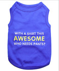 """Parisian Pet """"With a Shirt This Awesome Who Needs Pants"""" Dog T-Shirt"""