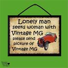 """""""LONELY MAN SEEKS WOMAN WITH VINTAGE MG"""" WOODEN POSTER PLAQUE/SHABBY CHIC SIGN"""