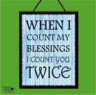 """""""I COUNT MY BLESSINGS/COUNT YOU TWICE"""" WOODEN POSTER PLAQUE/SHABBY VINTAGE SIGN"""