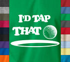 Funny I'D TAP THAT Golfer T-Shirt Tiger Woods Gift Golfing Golf Club Humor Tee