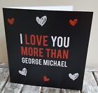 Valentine's Card I Love You More Than George Michael Card
