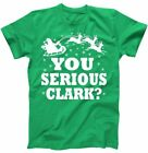 YOU SERIOUS CLARK ? T-Shirt Christmas Vacation Movie Eddie Funny Shirt Ugly GRN