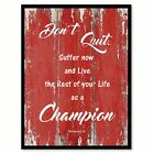 Don't Quit Suffer Now and Live the Rest of Your Life as a Champion Muhammad Ali