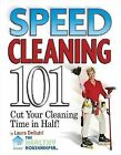 Speed Cleaning 101 : House Cleaning Tips to Cut Your Cleaning Time in Half! by L