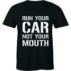 Run Your Car Not Your Mouth T-Shirt Street Outlaws Tee Drag Racing Street JDM