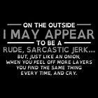 On The Outside I May Appear To Be A Rude, Sarcastic Jerk...But, Just Like An ...