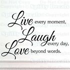 LIVE EVERY MOMENT LAUGH EVERY DAY LOVE BEYOND WORDS Quote Vinyl Wall Decal Decor