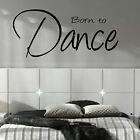 LARGE BEDROOM QUOTE BORN TO DANCE WALL ART STICKER TRANSFER POSTER DECAL VINYL