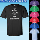 Keep Calm It's My Birthday T-Shirt - Youth and Adult Sizes - Happy B Day - Party image