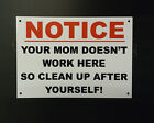 FUNNY SIGN MOM DOESN'T WORK HERE CLEAN UP, GYM, PUBLIC, PLASTIC OR STICKER A5