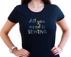 ALL YOU NEED IS SEWING PERSONALISED HOLOGRAM T SHIRT SEAMSTRESS CRAFT GIFT KNIT