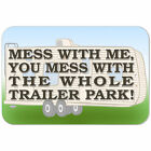 Plastic Sign Mess With Me Whole Trailer Park - White Trash Funny