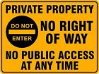 PRIVATE PROPERTY NO PUBLIC ACCESS AT ANY TIME Rigid Signboard 30cmx40cm