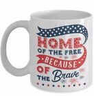 Patriotic Gift Coffee Mug Home of the Free Because of the Brave Military Veteran