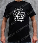THAT'S WHAT I DO I DRINK AND I KNOW THINGS Funny Pub Drinking T Shirt Birthday