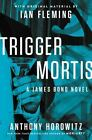 TRIGGER MORTIS : A James Bond Novel by Anthony Horowitz (2015) Hardcover / NEW $1.25 USD on eBay