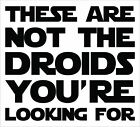 Not The Droids You're Looking For Sticker/Decal -Choose Color & Size- Star Wars $3.99 USD on eBay