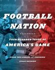 FOOTBALL NATION: FOUR HUNDRED YEARS OF AMERICA'S GAME By Susan Reyburn BRAND NEW