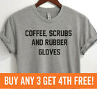 Coffee Scrubs And Rubber Gloves Shirt Nurse Nursing Doctor Shirt Unisex XS-XXL