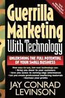 Guerrilla Marketing with Technology Unleashing the Full Potential of Your...