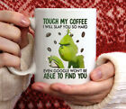 Touch My Coffee I Will Slap You So Hard Even Google Won't Be Able To Find You...