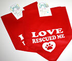 "Fun Dog/Pet Bandana Scarf-Ties Around Neck  -""LOVE RESCUED ME""  You Choose Size"